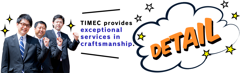 TIMEC provides  exceptional  services in  craftsmanship.